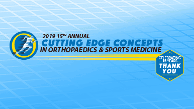 2019 15th Annual Cutting Edge Concepts in Orthopaedics and Sports Medicine