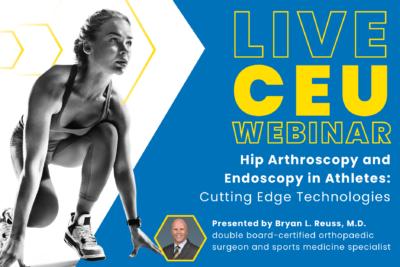 On-Demand CEU Webinar – Hip Arthroscopy and Endoscopy in Athletes: Cutting Edge Technologies